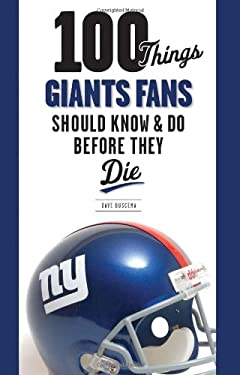 100 Things Giants Fans Should Know & Do Before They Die 9781600785719