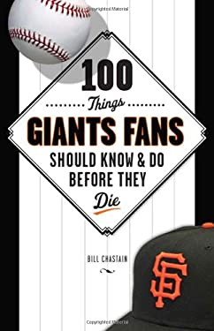100 Things Giants Fans Should Know & Do Before They Die 9781600785566