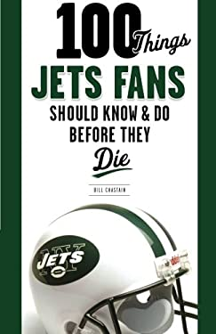 100 Things Jets Fan Should Know & Do Before They Die 9781600785221