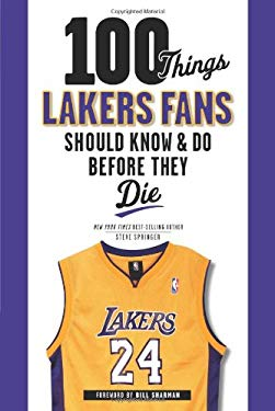 100 Things Lakers Fans Should Know & Do Before They Die 9781600786495