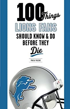 100 Things Lions Fans Should Know & Do Before They Die 9781600787294