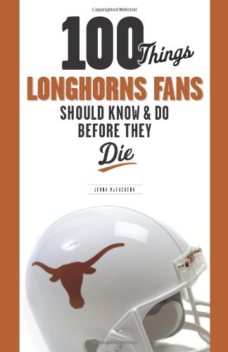 100 Things Longhorns Fans Should Know & Do Before They Die 9781600781087