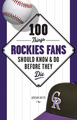 100 Things Rockies Fans Should Know & Do Before They Die 9781600781612