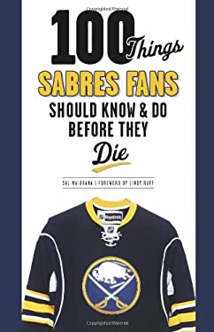 100 Things Sabres Fans Should Know & Do Before They Die 9781600787225
