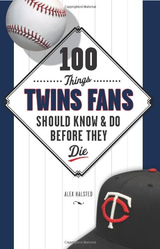 100 Things Twins Fans Should Know & Do Before They Die 9781600785542