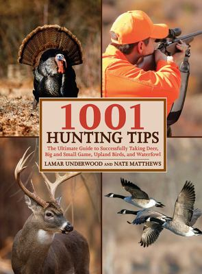 1001 Hunting Tips: The Ultimate Guide to Successfully Taking Deer, Big and Small Game, Upland Birds, and Waterfowl 9781602396906
