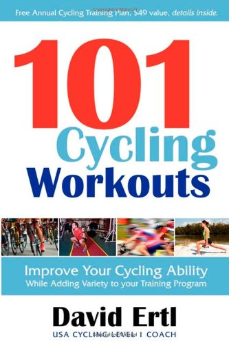 101 Cycling Workouts: Improve Your Cycling Ability While Adding Variety to Your Training Program 9781600376214