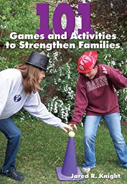 101 Games and Activities to Strengthen Families 9781606790571