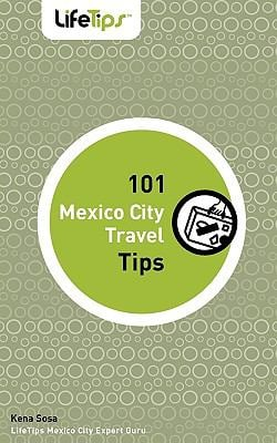101 Mexico City Travel Tips 9781602750555
