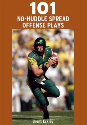 101 No-Huddle Spread Offense Plays 9781606790472