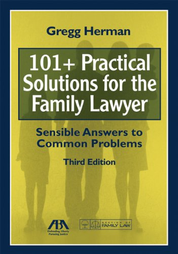 101+ Practical Solutions for the Family Lawyer: Sensible Answers to Common Problems [With CDROM] 9781604425079