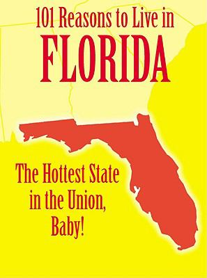 101 Reasons to Live in Florida: The Hottest State in the Union, Baby! 9781602611931