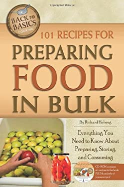 101 Recipes for Preparing Food in Bulk: Everything You Need to Know about Preparing, Storing, and Consuming [With CDROM] 9781601383600