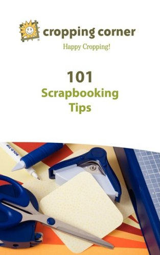 101 Scrapbooking Tips from Cropping Corner 9781602750418