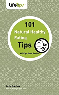 101 Tips: Healthy Eating, Naturally 9781602750449