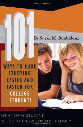101 Ways to Make Studying Easier and Faster for College Students: What Every Student Needs to Know Explained Simply 9781601382498