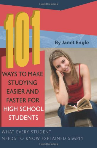 101 Ways to Make Studying Easier and Faster for High School Students: What Every Student Needs to Know Explained Simply 9781601382177