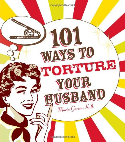 101 Ways to Torture Your Husband 9781605500102