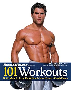 101 Workouts: Build Muscle, Lose Fat & Reach Your Fitness Goals Faster 9781600780240