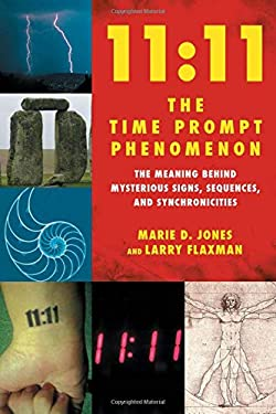 11:11 the Time Prompt Phenomenon: The Meaning Behind Mysterious Signs, Sequences, and Synchronicities 9781601630476