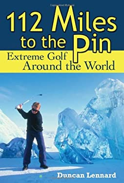 112 Miles to the Pin: Extreme Golf Around the World 9781602391741