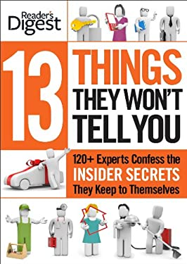 13 Things They Won't Tell You: 120+ Experts Confess the Insider Secrets They Keep to Themselves 9781606524992