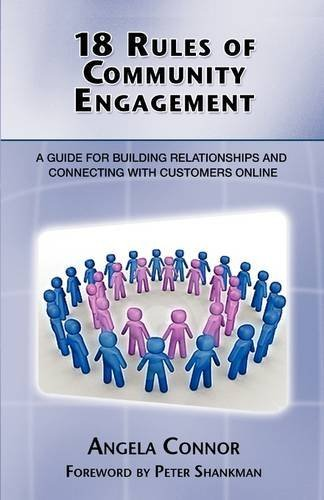 18 Rules of Community Engagement: A Guide for Building Relationships and Connecting with Customers Online 9781600051425