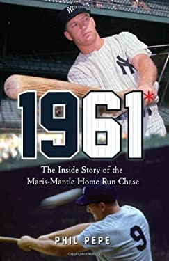 1961*: The Inside Story of the Maris-Mantle Home Run Chase 9781600783906
