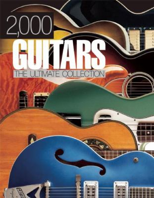 2,000 Guitars: The Ultimate Collection 9781607100126