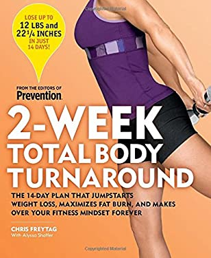 2-Week Total Body Turnaround: The 14-Day Plan That Jumpstarts Weight Loss, Maximizes Fat Burn, and Makes Over Your Fitness Mindset Forever 9781605298634