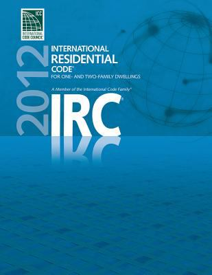 2012 International Residential Code for One- And Two- Family Dwellings 9781609830410