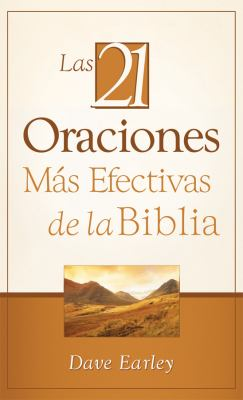 Las 21 Oraciones Mas Efectivas de la Biblia = The 21 Monst Effective Prayers of the Bible 9781602608733