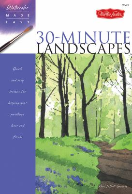 30-Minute Landscapes: Quick and Easy Lessons for Keeping Your Paintings Loose and Fresh 9781600580796