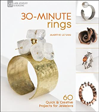 30-Minute Rings: 60 Quick & Creative Projects for Jewelers 9781600597909