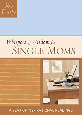 365 Daily Whispers of Wisdom for Single Moms: A Year of Inspirational Readings 9781602601369