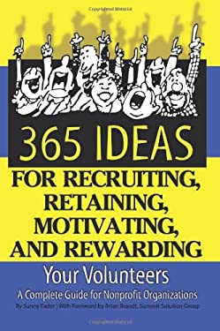 365 Ideas for Recruiting, Retaining, Motivating and Rewarding Your Volunteers: A Complete Guide for Nonprofit Organizations 9781601381491