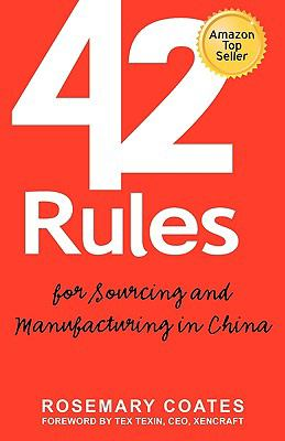 42 Rules for Sourcing and Manufacturing in China: A Practical Handbook for Doing Business in China, Special Economic Zones, Factory Tours and Manufact 9781607730507