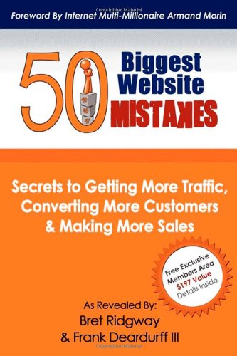50 Biggest Website Mistakes: Secrets to Getting More Traffic, Converting More Customers, & Making More Sales 9781600379727