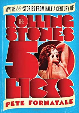 50 Licks: Myths and Stories from Half a Century of the Rolling Stones 9781608199211