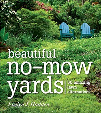 Beautiful No-Mow Yards: 50 Amazing Lawn Alternatives 9781604692389