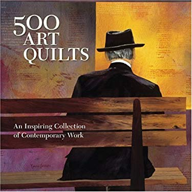 500 Art Quilts: An Inspiring Collection of Contemporary Work 9781600590580