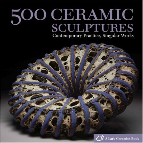 500 Ceramic Sculptures: Contemporary Practice, Singular Works 9781600592478