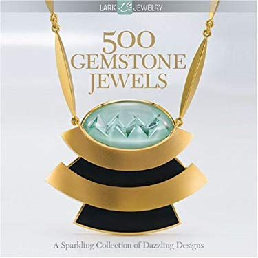 500 Gemstone Jewels: A Sparkling Collection of Dazzling Designs 9781600593413