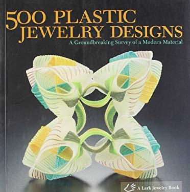 500 Plastic Jewelry Designs: A Groundbreaking Survey of a Modern Material 9781600593406