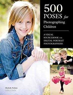 500 Poses for Photographing Children: A Visual Sourcebook for Digital Portrait Photographers 9781608954834