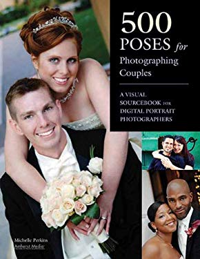 500 Poses for Photographing Couples: A Visual Sourcebook for Digital Portrait Photographers 9781608953103