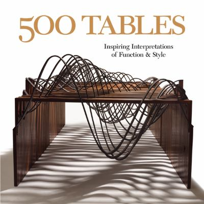 500 Tables: Inspiring Interpretations of Function and Style 9781600590573