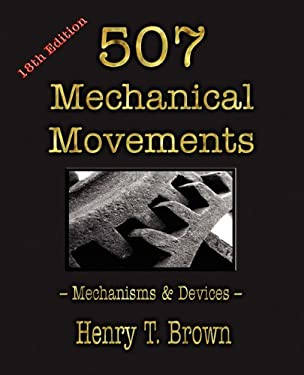 507 Mechanical Movements: Mechanisms and Devices 9781603863117