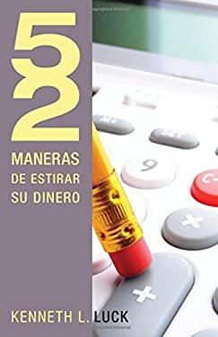 52 Maneras de Estirar su Dinero = 52 Ways to Stretch Your Money 9781602556287
