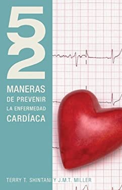52 Maneras de Prevenir la Enfermedad Cardiaca = 52 Ways to Prevent Heart Disease 9781602556324